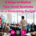 5 Ways to Market Your Small Business on a Shoestring Budget